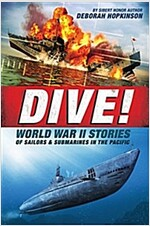 Dive! World War II Stories of Sailors & Submarines in the Pacific: The Incredible Story of U.S. Submarines in WWII