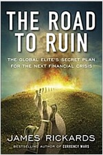 The Road to Ruin: The Global Elites\' Secret Plan for the Next Financial Crisis