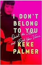 I Don\'t Belong to You: Quiet the Noise and Find Your Voice