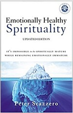 Emotionally Healthy Spirituality: It\'s Impossible to Be Spiritually Mature, While Remaining Emotionally Immature