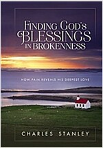 Finding God\'s Blessings in Brokenness: How Pain Reveals His Deepest Love