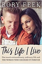This Life I Live: One Man\'s Extraordinary, Ordinary Life and the Woman Who Changed It Forever
