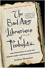 The Bad-Ass Librarians of Timbuktu and Their Race to Save the World\'s Most Precious Manuscripts