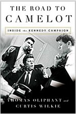 The Road to Camelot: Inside JFK\'s Five-Year Campaign