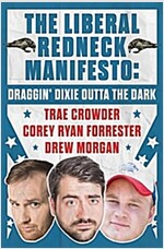 The Liberal Redneck Manifesto: Draggin\' Dixie Outta the Dark