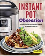 Instant Pot(r) Obsession: The Ultimate Electric Pressure Cooker Cookbook for Cooking Everything Fast