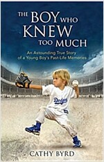The Boy Who Knew Too Much: An Astounding True Story of a Young Boy\'s Past-Life Memories