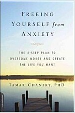 Freeing Yourself from Anxiety: 4 Simple Steps to Overcome Worry and Create the Life You Want