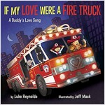 If My Love Were a Fire Truck: A Daddy\'s Love Song