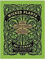 Wicked Plants: The Weed That Killed Lincoln\'s Mother & Other Botanical Atrocities