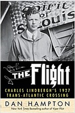 The Flight: Charles Lindbergh\'s Daring and Immortal 1927 Transatlantic Crossing