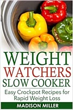 Weight Watchers Recipes: Weight Watchers Slow Cooker Cookbook the Smartpoints Di: Easy Crockpot Recipes for Rapid Weight Loss Including Smartpo