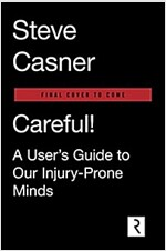 Careful: A User\'s Guide to Our Injury-Prone Minds