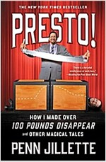 Presto!: How I Made Over 100 Pounds Disappear and Other Magical Tales