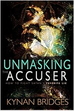 Unmasking the Accuser: How to Fight Satan\'s Favorite Lie