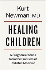 Healing Children: A Surgeon\'s Stories from the Frontiers of Pediatric Medicine