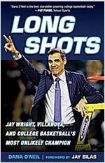 Long Shots: Jay Wright, Villanova, and College Basketball\'s Most Unlikely Champion
