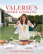 Valerie\'s Home Cooking: More Than 100 Delicious Recipes to Share with Friends and Family