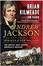 Andrew Jackson and the Miracle of New Orleans: The Battle That Shaped America\'s Destiny
