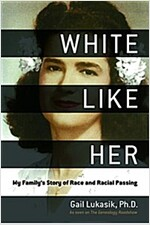 White Like Her: My Family\'s Story of Race and Racial Passing