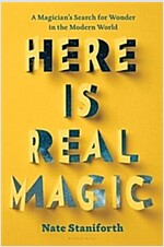Here Is Real Magic: A Magician\'s Search for Wonder in the Modern World