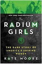 The Radium Girls: The Dark Story of America\'s Shining Women