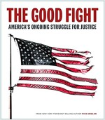 The Good Fight: America\'s Ongoing Struggle for Justice