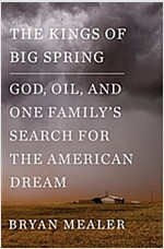 The Kings of Big Spring: God, Oil, and One Family\'s Search for the American Dream