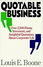 Quotable Business: Over 2,500 Funny, Irreverent and Insightful Quotations About Corporate Life