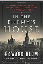 In the Enemy\'s House: The Secret Saga of the FBI Agent and the Code Breaker Who Caught the Russian Spies