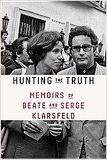 Hunting the Truth: Memoirs of Beate and Serge Klarsfeld