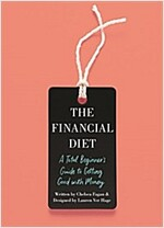 The Financial Diet: A Total Beginner\'s Guide to Getting Good with Money