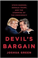 Devil\'s Bargain: Steve Bannon, Donald Trump, and the Storming of the Presidency