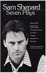 Sam Shepard: Seven Plays: Buried Child, Curse of the Starving Class, the Tooth of Crime, La Turista, Tongues, Savage Love, True West