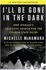 I\'ll Be Gone in the Dark: One Woman\'s Obsessive Search for the Golden State Killer