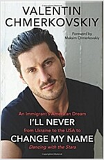 I\'ll Never Change My Name: An Immigrant\'s American Dream from Ukraine to the USA to Dancing with the Stars