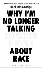 Why I\'m No Longer Talking to White People About Race : The Sunday Times Bestseller