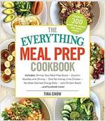 The Everything Healthy Meal Prep Cookbook: Includes: Chicken Primavera * Rosemary Almond-Crusted Pork Tenderloin * Thai Pumpkin Soup * Korean Short Ri