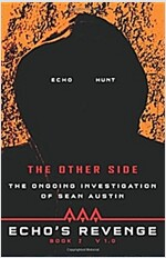 Echo\'s Revenge: The Other Side: The Ongoing Investigation of Sean Austin Book 2 V 1.0