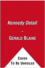 The Kennedy Detail: JFK\'s Secret Service Agents Break Their Silence