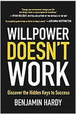 Willpower Doesn\'t Work: Discover the Hidden Keys to Success