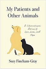 My Patients and Other Animals: A Veterinarian\'s Stories of Love, Loss, and Hope