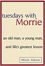 Tuesdays with Morrie: An Old Man, a Young Man and Life\'s Greatest Lesson