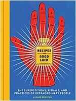 Recipes for Good Luck: The Superstitions, Rituals, and Practices of Extraordinary People (Illustrated Good Luck Gift, Habits and Routines of