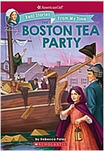 The Boston Tea Party (American Girl: Real Stories from My Time), Volume 3