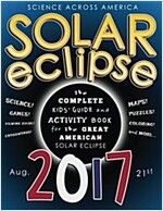 Solar Eclipse 2017: The Complete Kids\' Guide and Activity Book for the Great American Solar Eclipse