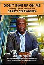 Don\'t Give Up on Me: Shedding Light on Addiction with Darryl Strawberry