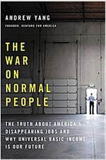 The War on Normal People: The Truth about America\'s Disappearing Jobs and Why Universal Basic Income Is Our Future