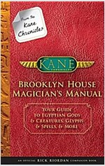 From the Kane Chronicles: Brooklyn House Magician\'s Manual (an Official Rick Riordan Companion Book): Your Guide to Egyptian Gods & Creatures, Glyphs