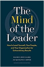 The Mind of the Leader: How to Lead Yourself, Your People, and Your Organization for Extraordinary Results